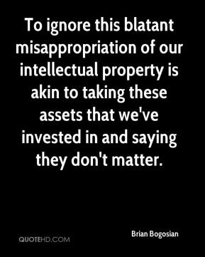 Brian Bogosian - To ignore this blatant misappropriation of our intellectual property is akin to taking these assets that we've invested in and saying they don't matter.