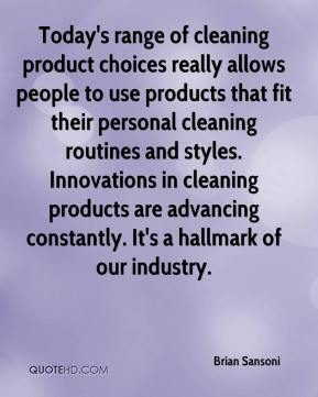 Brian Sansoni - Today's range of cleaning product choices really allows people to use products that fit their personal cleaning routines and styles. Innovations in cleaning products are advancing constantly. It's a hallmark of our industry.