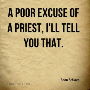 Brian Schiavo - a poor excuse of a priest, I'll tell you that.