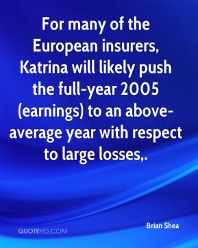 For many of the European insurers, Katrina will likely push the full-year 2005 (earnings) to an above-average year with respect to large losses.