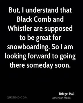 But, I understand that Black Comb and Whistler are supposed to be great for snowboarding. So I am looking forward to going there someday soon.
