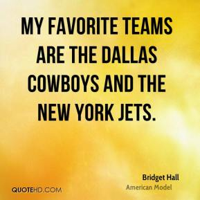 Bridget Hall - My favorite teams are the Dallas Cowboys and the New York Jets.
