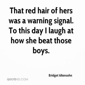 That red hair of hers was a warning signal. To this day I laugh at how she beat those boys.
