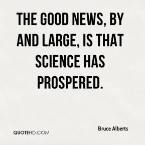 Bruce Alberts - The good news, by and large, is that science has prospered.