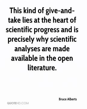 Bruce Alberts - This kind of give-and-take lies at the heart of scientific progress and is precisely why scientific analyses are made available in the open literature.