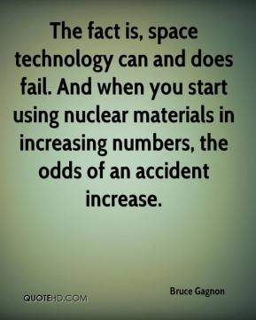 The fact is, space technology can and does fail. And when you start using nuclear materials in increasing numbers, the odds of an accident increase.