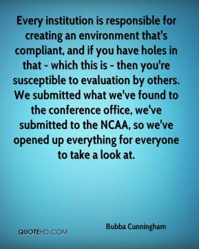 Bubba Cunningham - Every institution is responsible for creating an environment that's compliant, and if you have holes in that - which this is - then you're susceptible to evaluation by others. We submitted what we've found to the conference office, we've submitted to the NCAA, so we've opened up everything for everyone to take a look at.