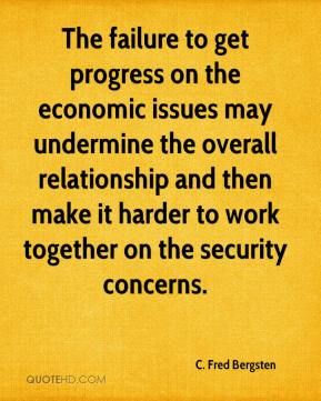 The failure to get progress on the economic issues may undermine the overall relationship and then make it harder to work together on the security concerns.