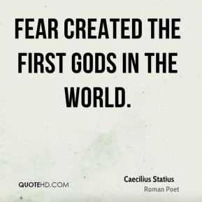 Fear created the first gods in the world.