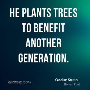 He plants trees to benefit another generation.