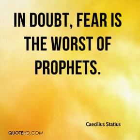 Caecilius Statius - In doubt, fear is the worst of prophets.