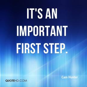 Cam Hunter - It's an important first step.