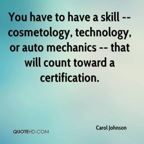 You have to have a skill -- cosmetology, technology, or auto mechanics -- that will count toward a certification.
