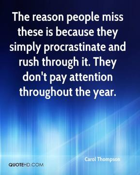 Carol Thompson - The reason people miss these is because they simply procrastinate and rush through it. They don't pay attention throughout the year.