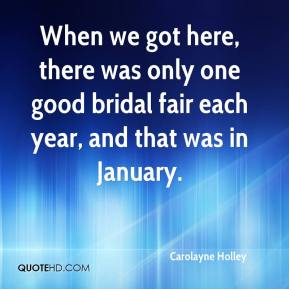When we got here, there was only one good bridal fair each year, and that was in January.