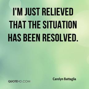 Carolyn Battaglia - I'm just relieved that the situation has been resolved.