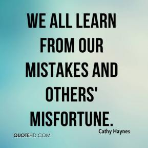 Cathy Haynes - We all learn from our mistakes and others' misfortune.