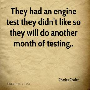 Charles Chafer - They had an engine test they didn't like so they will do another month of testing.