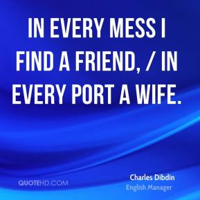 In every mess I find a friend, / In every port a wife.