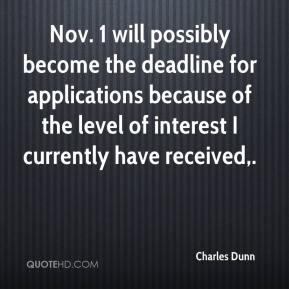 Nov. 1 will possibly become the deadline for applications because of the level of interest I currently have received.