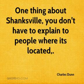 Charles Dunn - One thing about Shanksville, you don't have to explain to people where its located.