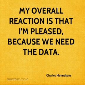 Charles Hennekens - My overall reaction is that I'm pleased, because we need the data.