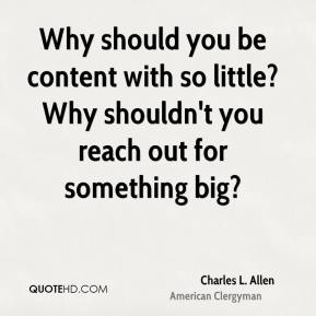 Why should you be content with so little? Why shouldn't you reach out for something big?