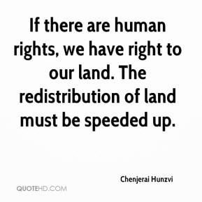 Chenjerai Hunzvi - If there are human rights, we have right to our land. The redistribution of land must be speeded up.
