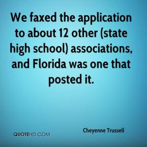 Cheyenne Trussell - We faxed the application to about 12 other (state high school) associations, and Florida was one that posted it.