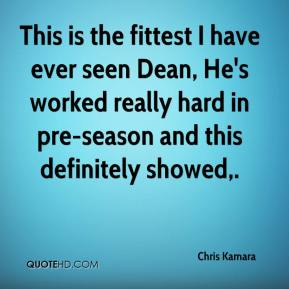 Chris Kamara - This is the fittest I have ever seen Dean, He's worked really hard in pre-season and this definitely showed.