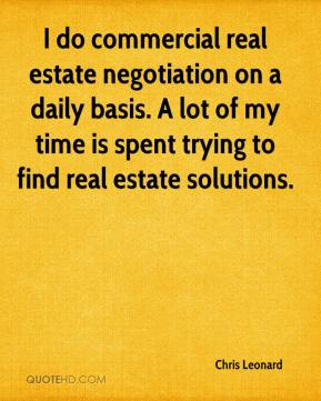 Chris Leonard - I do commercial real estate negotiation on a daily basis. A lot of my time is spent trying to find real estate solutions.