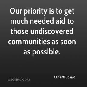 Chris McDonald - Our priority is to get much needed aid to those undiscovered communities as soon as possible.