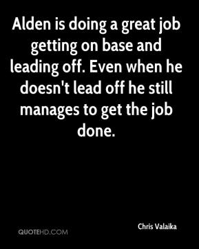 Chris Valaika - Alden is doing a great job getting on base and leading off. Even when he doesn't lead off he still manages to get the job done.