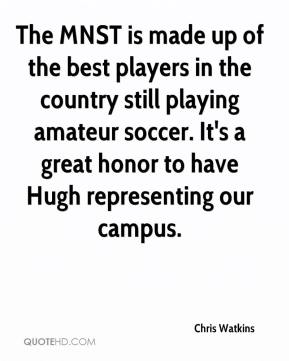 Chris Watkins - The MNST is made up of the best players in the country still playing amateur soccer. It's a great honor to have Hugh representing our campus.