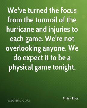 Christi Elias - We've turned the focus from the turmoil of the hurricane and injuries to each game. We're not overlooking anyone. We do expect it to be a physical game tonight.