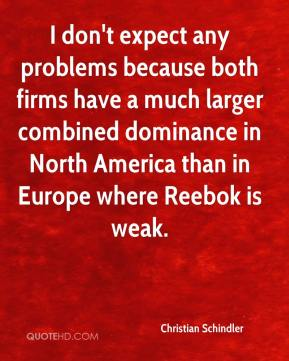 Christian Schindler - I don't expect any problems because both firms have a much larger combined dominance in North America than in Europe where Reebok is weak.