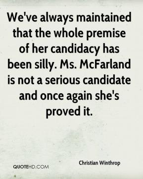 Christian Winthrop - We've always maintained that the whole premise of her candidacy has been silly. Ms. McFarland is not a serious candidate and once again she's proved it.