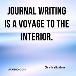 Christina Baldwin - Journal writing is a voyage to the interior.