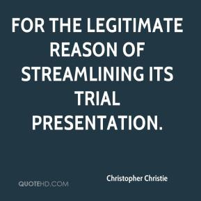 Christopher Christie - for the legitimate reason of streamlining its trial presentation.
