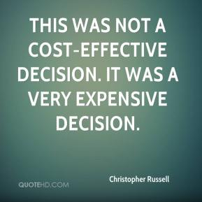 Christopher Russell - This was not a cost-effective decision. It was a very expensive decision.