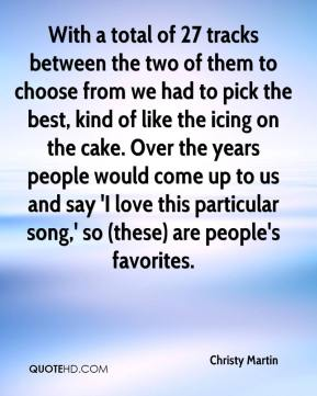 Christy Martin - With a total of 27 tracks between the two of them to choose from we had to pick the best, kind of like the icing on the cake. Over the years people would come up to us and say 'I love this particular song,' so (these) are people's favorites.