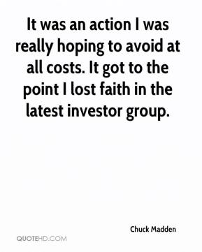 Chuck Madden - It was an action I was really hoping to avoid at all costs. It got to the point I lost faith in the latest investor group.