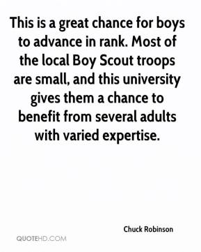 Chuck Robinson - This is a great chance for boys to advance in rank. Most of the local Boy Scout troops are small, and this university gives them a chance to benefit from several adults with varied expertise.