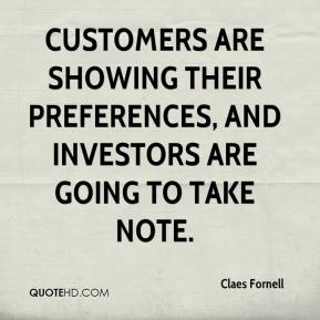 Claes Fornell - Customers are showing their preferences, and investors are going to take note.