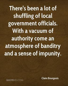 Claire Bourgeois - There's been a lot of shuffling of local government officials. With a vacuum of authority come an atmosphere of banditry and a sense of impunity.