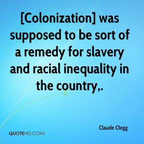 Claude Clegg - [Colonization] was supposed to be sort of a remedy for slavery and racial inequality in the country.