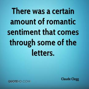 There was a certain amount of romantic sentiment that comes through some of the letters.