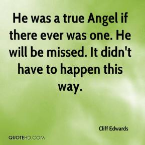 He was a true Angel if there ever was one. He will be missed. It didn't have to happen this way.
