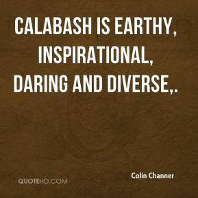 Colin Channer - Calabash is earthy, inspirational, daring and diverse.