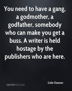 Colin Channer - You need to have a gang, a godmother, a godfather, somebody who can make you get a buss. A writer is held hostage by the publishers who are here.